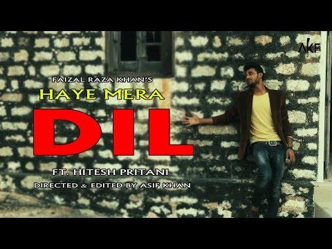 HAYE MERA DIL | FAIZAL RAZA KHAN | HITESH PRITMANI  | AKF | 2017