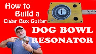 How to build a 3 string cigar box guitar - Dog Bowl Resonator