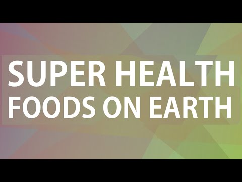 Super Health Foods on Earth - Super Foods for Good Health - Benefits of Wellness