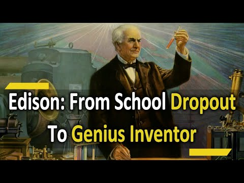 Thomas Alva Edison: From School Dropout to The Genius Inventor Of