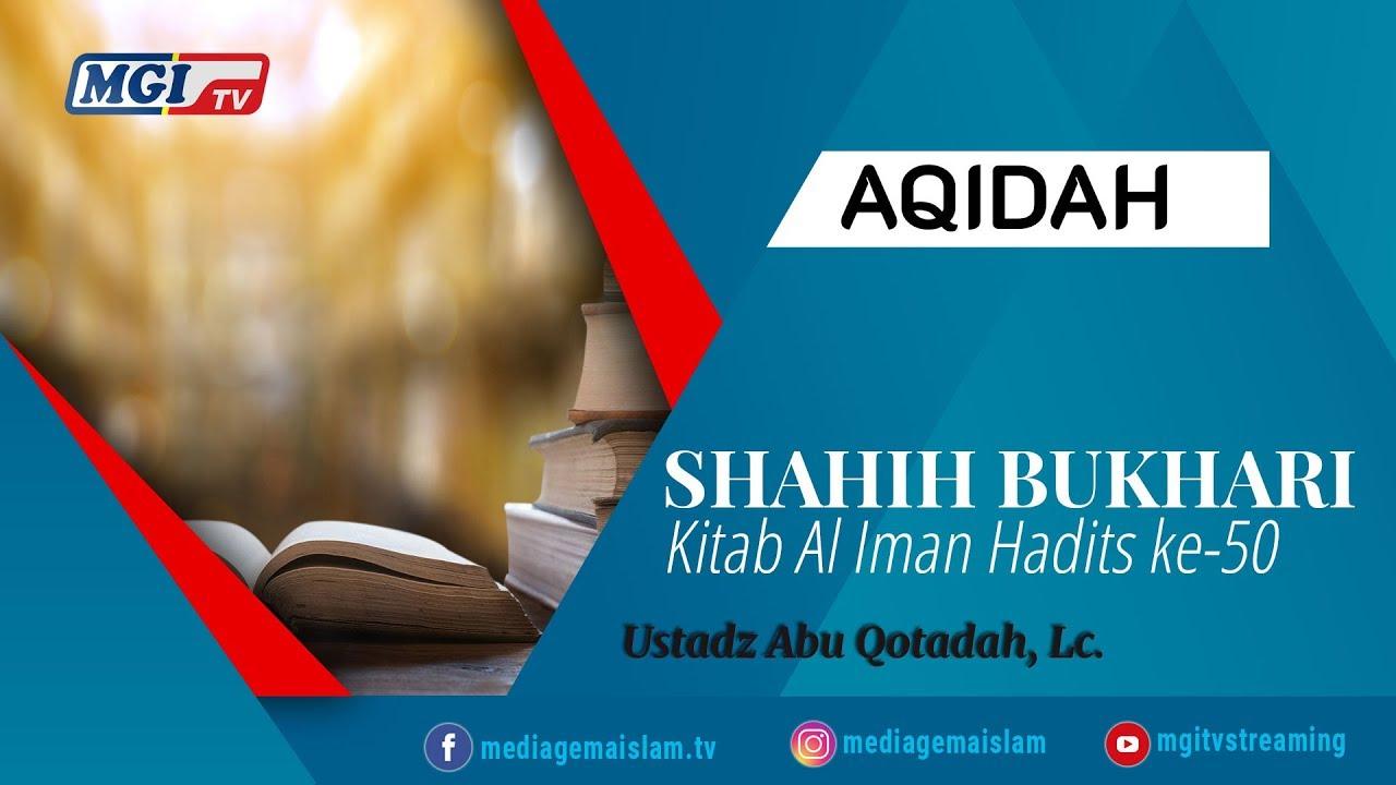 Shahih Bukhari Kitab Al- Iman Hadis ke-50 - Ustadz Abu Qotadah