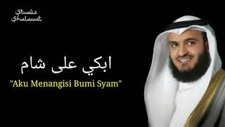 Abki Ala Syam Syaikh Mishary Rashid Alafasy