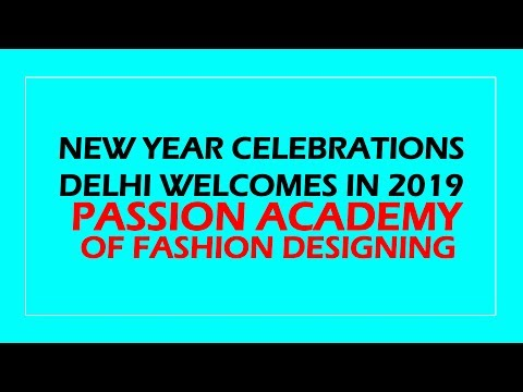 New Year Celebrations Delhi Welcomes In 2019 Passion Academy Of Fashion Designing Youtube