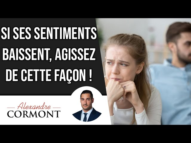 Ses sentiments baissent : Que faire ?