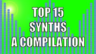 TOP 15 SYNTHS - A COMPILATION