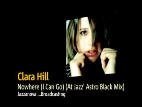 Clara Hill - Nowhere (I Can Go) (At Jazz' Astro Black Mix)
