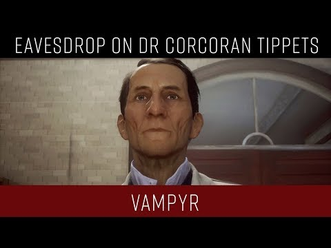 Vampyr - How to eavesdrop on Dr Corcoran Tippets