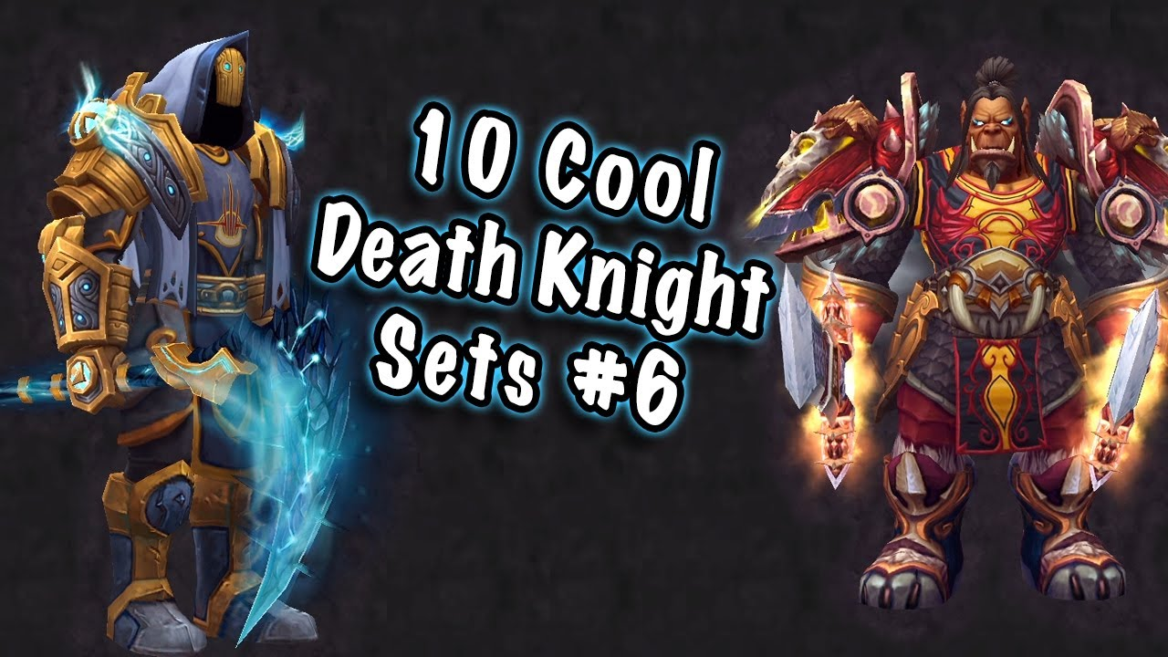 Jessiehealz 10 Cool Death Knight Transmog Sets 6 World Of Warcraft Youtube