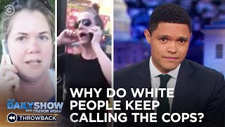 Never Forget: White People Who Called the Cops on Black People for No Reason | The Daily Show
