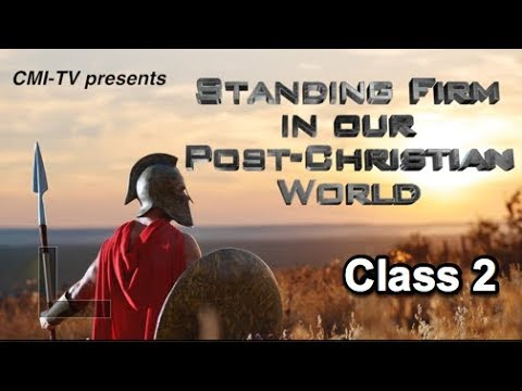 Standing Firm in Our Post-Christian World - Class 2 - John Duty