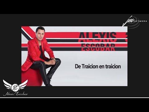 De Traicion en traicion - Alexis Escobar