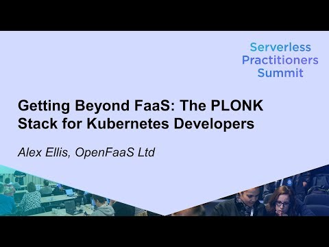 Getting Beyond FaaS: The PLONK Stack for Kubernetes Developers - Alex Ellis, OpenFaaS LtdSDCC