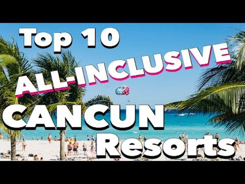 The 10 BEST All-Inclusive CANCUN Resorts