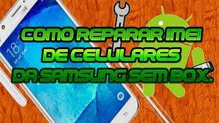 COMO REPARAR IMEI DE CELULARES DA SAMSUNG SEM BOX