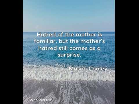 Mason Cooley: Hatred of the mother is familiar, but the mother's hatr......