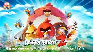 Tổng hợp phim nhạc EDM hay nhất quả đất -  Angry Birds 2