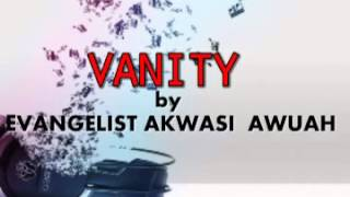 vanity BY EVANGELIST AKWASI AWUAH