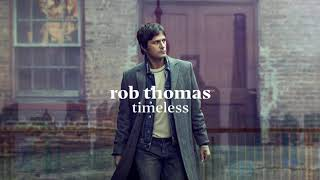 [3.63 MB] Rob Thomas - Timeless [Official Audio]