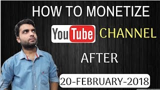 How To MONETIZE YouTube Channel After 20 february 2018