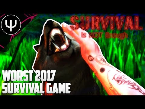 Survival Is Not Enough — WORST 2017 Survival Game!