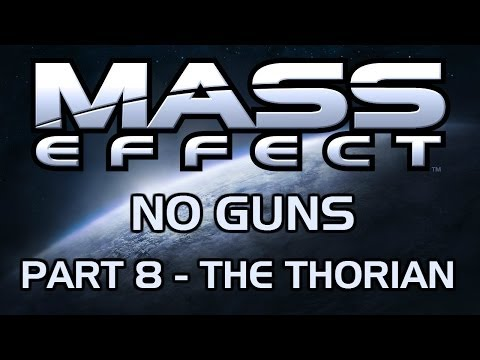 Mass Effect: No Guns - Part 8 - The Thorian