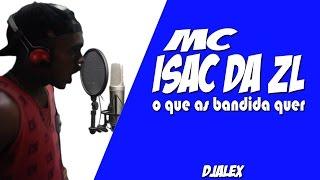 MC Izac da ZL - O Que As Bandida Quer ( DJALEX )