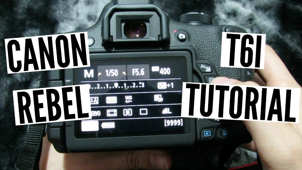 Canon Rebel T6i 750d Tutorial Walkthrough Youtube