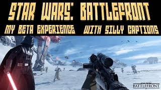 My Star Wars: Battlefront Beta Experience in silly captions