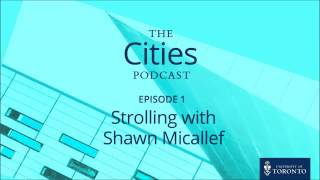The Cities Podcast: Ep 101 - Strolling with Shawn Micallef thumbnail