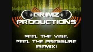 Grimz Productions - Feel the vibe, Feel The Pressure (Remix)