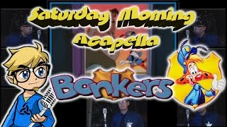 Bonkers Theme - Saturday Morning Acapella