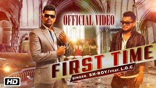 First Time | Sh-Roy ft. L.O.C. | Official Video | Latest Punjabi Song 2015