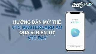 Hướng dẫn mở thẻ VTC Mastercard ảo qua Ví diện tử VTC Pay