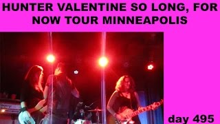 HUNTER VALENTINE SO LONG, FOR NOW TOUR MINNEAPOLIS day 495 (3/16/2016)