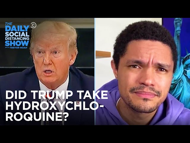 Trump Takes Hydroxychloroquine | The Daily Social Distancing Show
