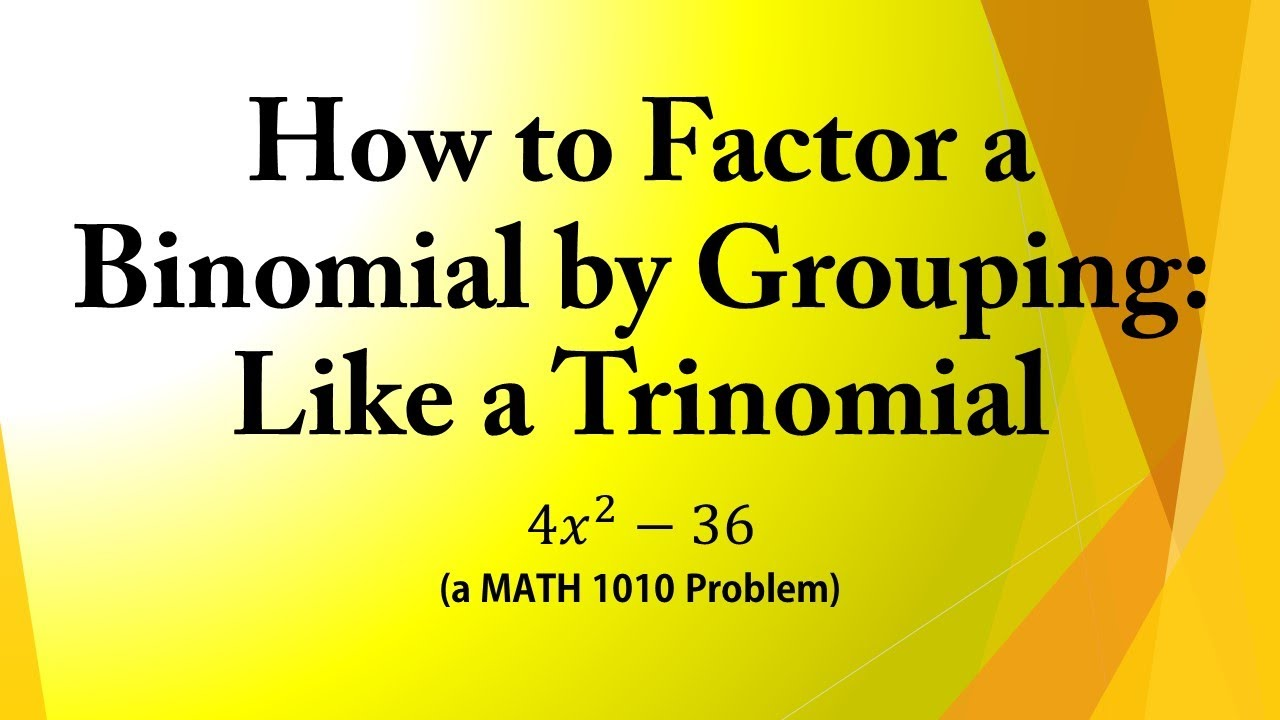 How To Factor A Binomial By Grouping: Like A Trinomial (a Math 1010 Problem)