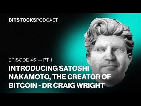 Introducing Satoshi Nakamoto, The Creator Of Bitcoin - Dr Craig Wright -Bitstocks Podcast Ep.45 Pt.1