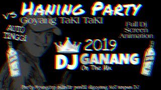 DJ HANING VS GOYANG TAKI TAKI ● AUTO TINGGI ●DJ GANANG ON THE MIX 2019