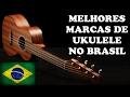 🔴 AS MELHORES MARCAS DE UKULELE VENDIDAS NO BRASIL