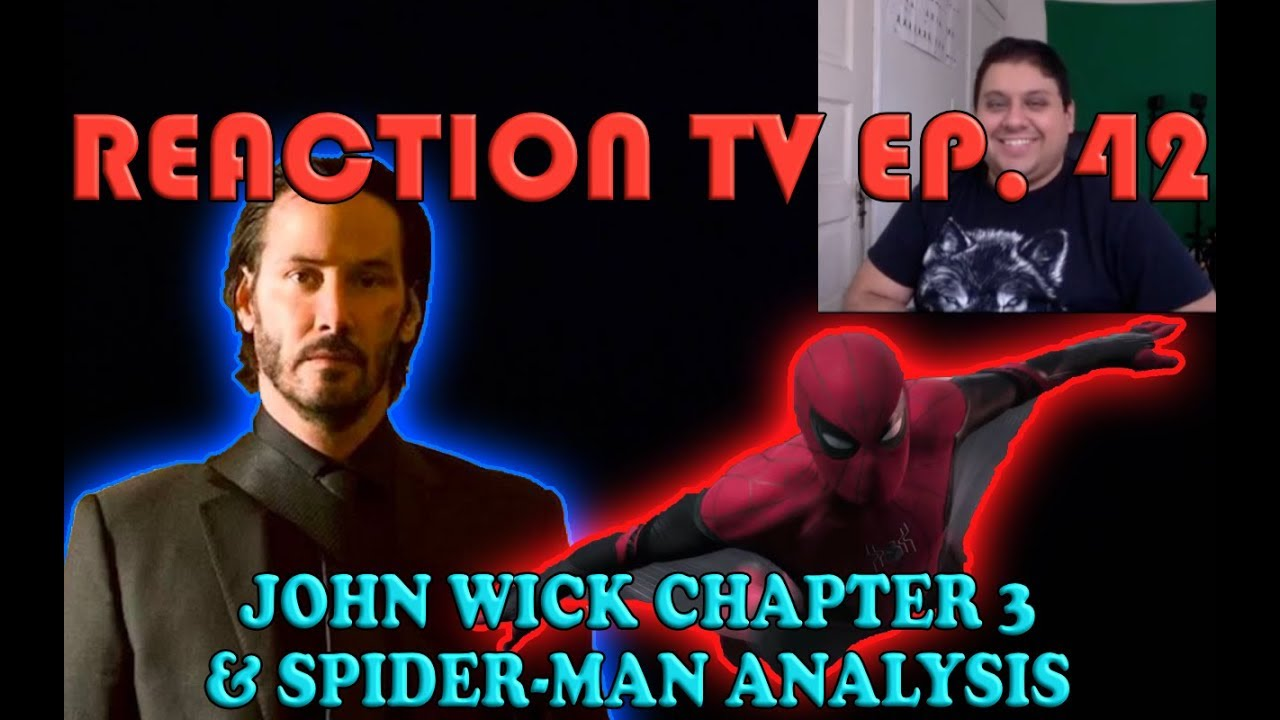 John Wick 3 & Spiderman Far from Home Analysis: Reaction TV ep  42