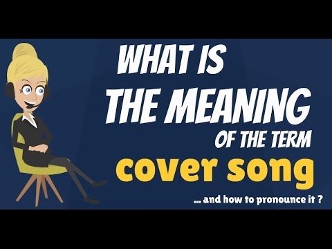 what is cover song what does cover song mean cover song meaning