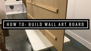 How To: Build Large Wall Art Boards