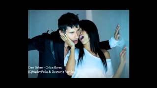 Dan Balan - Chica Bomb (DjVadimFeliu & Deevenz Remix)