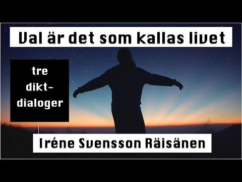 Val är det som kallas livet, tre diktdialoger av poeten Iréne Svensson Räisänen