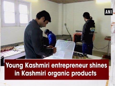 Young Kashmiri entrepreneur shines in Kashmiri organic products