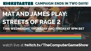 Streets of Rage 2 - Kickstarter stream with Mat and James   The Computer Game Show