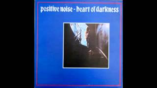 Positive Noise - Heart Of Darkness (Full album)