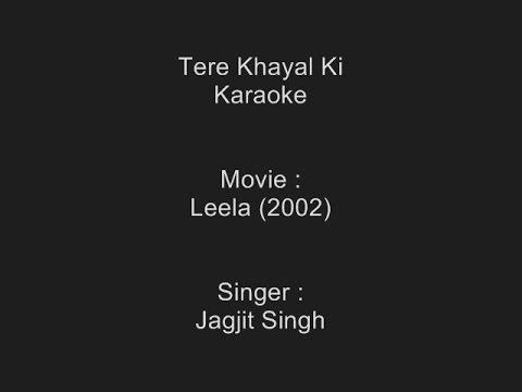 Tere Khayal Ki - Karaoke - Jagjit Singh - Leela (2002) - Customized