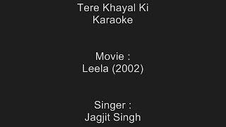 Tere Khayal Ki - Karaoke - Jagjit Singh - Leela (2002)