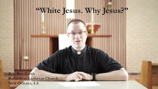 """White Jesus. Why Jesus?"" - A Sermon on Bitter History and Big Questions by Rev. Ben Groth"
